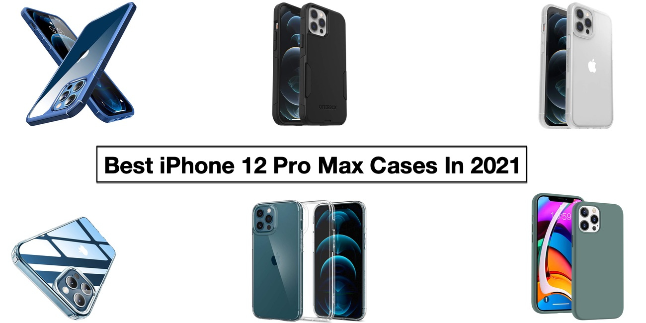 Best iPhone 12 Pro Max Cases For 2021 - iOS Hacker